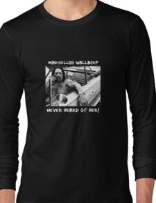 Danny Trejo x Marsellus Wallace - Never heard of her! Long Sleeve T-Shirt
