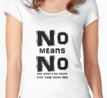 NO Means NO and when I'm drunk even Yes means NO Women's Fitted Scoop T-Shirt