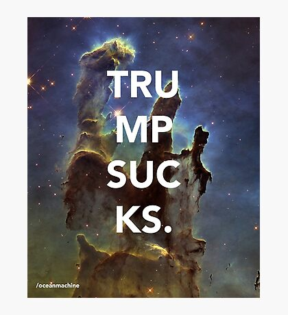 TRUMP SUCKS - Space Message Photographic Print
