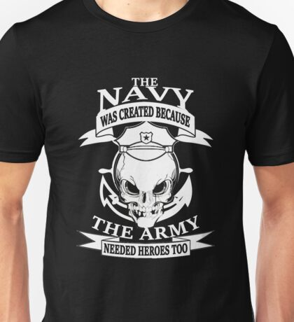 The Navy Was Created Becuase the Army Needs Heroes Too Unisex T-Shirt