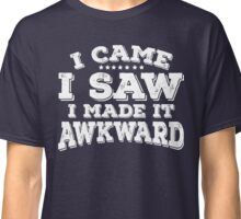 I Came I Saw I made It Awkward Goofy Tee Classic T-Shirt