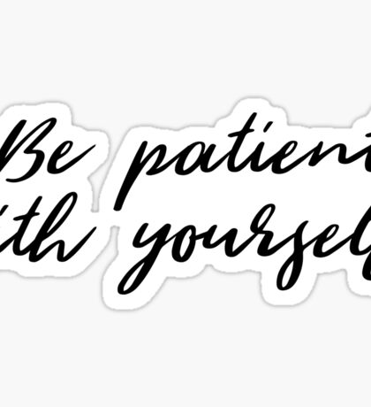Be patient with yourself. Sticker