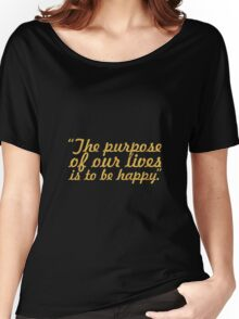 """The purpose of our lives...""""Dalai Lama"""" Inspirational Quote Women's Relaxed Fit T-Shirt"""