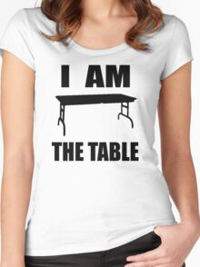 I AM THE TABLE Women's Fitted Scoop T-Shirt