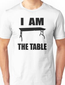 I AM THE TABLE Unisex T-Shirt