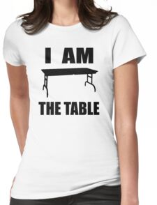 I AM THE TABLE Womens Fitted T-Shirt