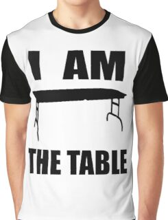 I AM THE TABLE Graphic T-Shirt