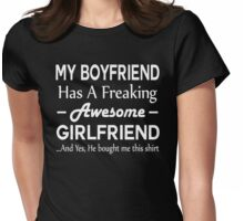 My Boyfriend Has A Freaking Awesome Girlfriend Womens Fitted T-Shirt