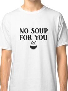 Seinfeld - No soup for you Classic T-Shirt