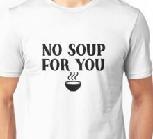 Seinfeld - No soup for you Unisex T-Shirt