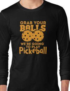 Grab Your Balls - Pickleball Long Sleeve T-Shirt
