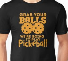 Grab Your Balls - Pickleball Unisex T-Shirt