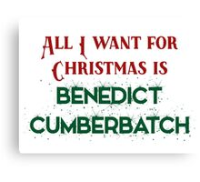 All I want for Christmas is Benedict Cumberbatch Canvas Print