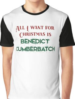 All I want for Christmas is Benedict Cumberbatch Graphic T-Shirt