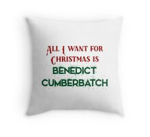 All I want for Christmas is Benedict Cumberbatch Throw Pillow