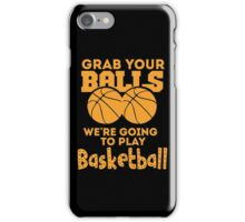 Grab Your Balls - Basketball iPhone Case/Skin