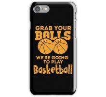 Grab Your Balls - Basketball iPhone Case/Skin
