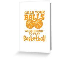 Grab Your Balls - Basketball Greeting Card