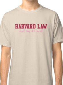 Harvard Law (what, like it's hard?) Classic T-Shirt
