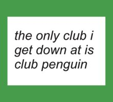the only club i get down at is club penguin (FOR SWEATERS IN WHITE) One Piece - Short Sleeve