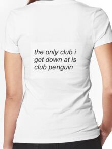 the only club i get down at is club penguin (FOR SWEATERS IN WHITE) Women's Fitted V-Neck T-Shirt