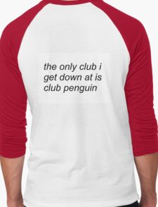 the only club i get down at is club penguin (FOR SWEATERS IN WHITE) Men's Baseball ¾ T-Shirt