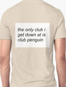 the only club i get down at is club penguin (FOR SWEATERS IN WHITE) Unisex T-Shirt