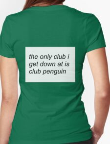 the only club i get down at is club penguin (FOR SWEATERS IN WHITE) Womens Fitted T-Shirt