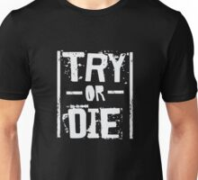 Try or Die - Fitness Gym Workout Motivational  Unisex T-Shirt