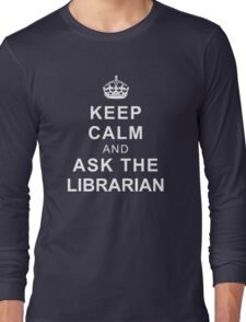 Keep Calm and Ask the Librarian Long Sleeve T-Shirt