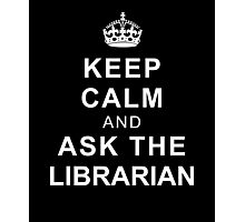 Keep Calm and Ask the Librarian Photographic Print