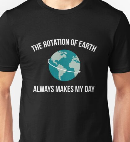 The Rotation of Earth Unisex T-Shirt
