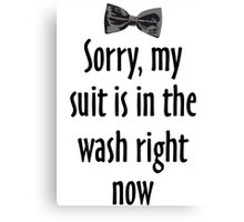 Sorry, my suit is in the wash right now Canvas Print