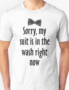 Sorry, my suit is in the wash right now T-Shirt
