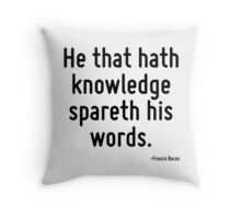 He that hath knowledge spareth his words. Throw Pillow