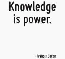 Knowledge is power. by Quotr