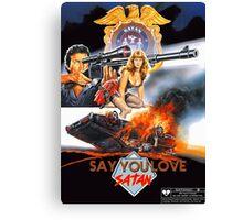 Say You Love Satan 80s Horror Podcast - Sgt. Satan Canvas Print