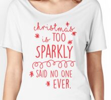 Christmas Is Too Sparkly Said No One Ever Women's Relaxed Fit T-Shirt