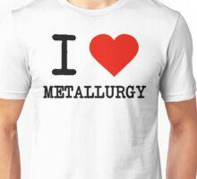 I Love Metallurgy Unisex T-Shirt