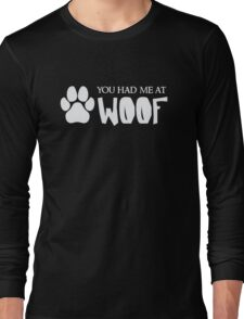 You Had Me At Woof - Funny Dog Puppy Pet Animal Lover Long Sleeve T-Shirt