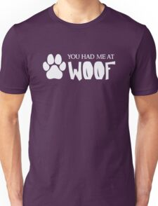 You Had Me At Woof - Funny Dog Puppy Pet Animal Lover Unisex T-Shirt