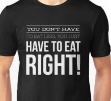 You don't have to eat less you just have to eat right  Unisex T-Shirt