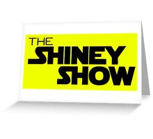 The shiney show Greeting Card