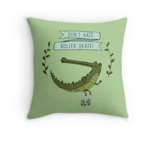 Don't hate, roller skate! Throw Pillow