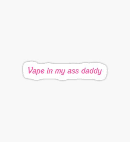 Vape in my ass daddy Sticker