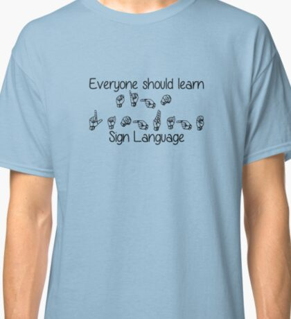 Everyone Should Learn Sign Language Classic T-Shirt