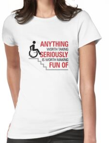 You have to laugh at serious things! Womens Fitted T-Shirt