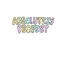 absolutely perfect drip text Photographic Print