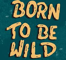 BORN TO BE WILD by Magdalena Mikos