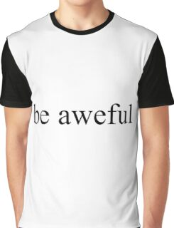 be aweful ver0001 Graphic T-Shirt